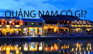 [Quảng Nam] Kinh nghiệm du lịch Quảng Nam tự túc từ A-Z, đi đâu, chơi gì, ở đâu ?